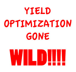 Yield Optimization Gone Wild