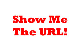 Show Me The URL!