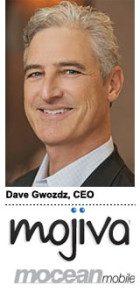 Dave Gwozdz, CEO, Mojiva, Mocean Mobile