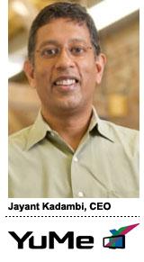 Jayant Kadambi, CEO, YuMe