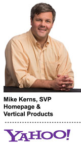 Interview With :   Mike Kerns, SVP of Homepage & Vertical Products at Yahoo