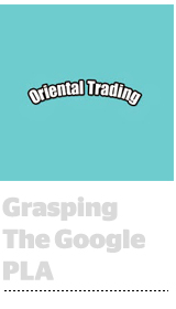Oriental Trading Co. Sees Google PLAs As Paid Strategy Strengthener