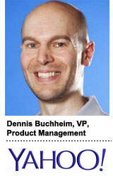 Dennis Buchheim, VP, Product Management, Display Advertising, Yahoo