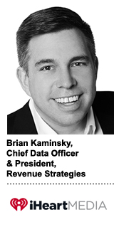 rian Kaminsky, chief data officers and president of revenue and data operations, iHeartMedia