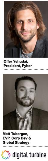 Offer Yehudai, president, Fyber and Matt Tubergen, Digital Turbine's EVP of corporate development