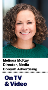 Melissa McKay Director, Media Booyah Advertising